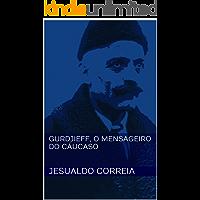 Gurdjieff, O Mensageiro do Cáucaso