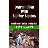 Learn Italian with Starter Stories: Interlinear Italian to English (Learn Italian with Interlinear Stories for Beginners and Advanced Readers Book 2)