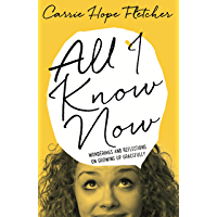 All I Know Now: Wonderings and Reflections on Growing Up Gracefully (English Edition)