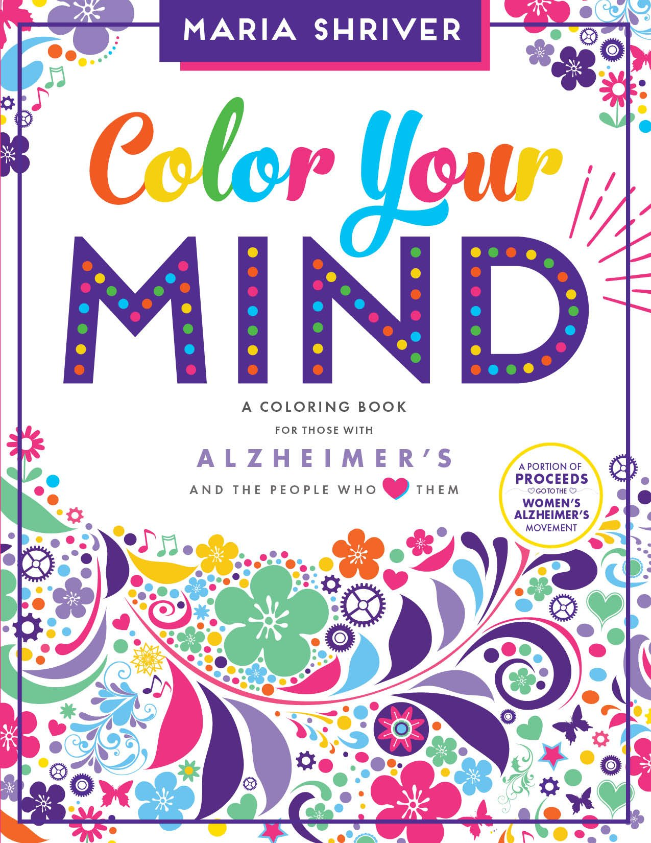 Amazon Color Your Mind A Coloring Book For Those With Alzheimers And The People Who Love Them 9781944515485 Maria Shriver Brita Lynn Thompson
