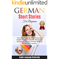 GЕRMАN SHОRT STORIES FOR BEGINNERS: Learn The Language of Germany and English-German Grammar, Words and Vocabulary, Trаining Yоurѕеlf With 25 Guided Stоrу-Leѕѕоnѕ. (English Edition)