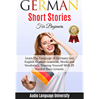 German Short Stories For Beginners: Learn The Language of Germany and English-German Grammar, Words and Vocabulary, Trаining Yоurѕеlf With 25 Guided Stоrу-Leѕѕоnѕ. (English Edition)