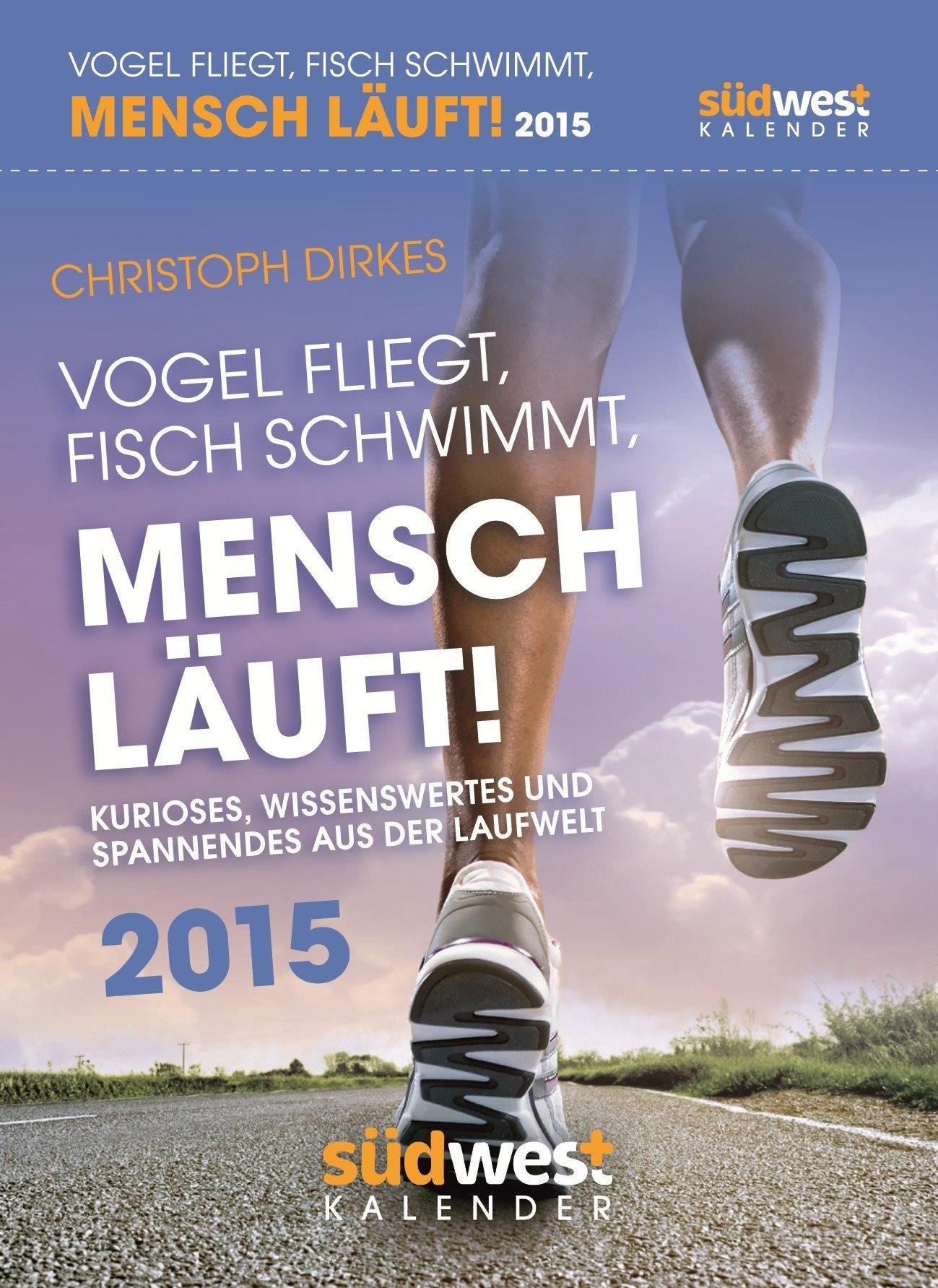 Vogel fliegt, Fisch schwimmt, Mensch läuft! 2015 Textabreißkalender: Kurioses, Wissenswertes und Spannendes aus der Laufwelt