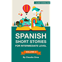 Spanish: Short Stories for Intermediate Level + AUDIO: Improve your Spanish listening comprehension skills with ten…