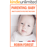Parenting: Baby: What To Expect In The First Two Years (Parenting Books Book 2)