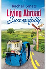Living Abroad Successfully: What, When, Where, How. Paperback