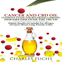 Cancer and CBD Oil Ultimate Guide for Reversing Chronic Diseases Discover the Truth: Holistic Benefits of Cannabis for All types of Cancer: Breast, Lung, Prostate, Colon
