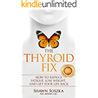 The Thyroid Fix: How to Reduce Fatigue, Lose Weight, and Get Your Life Back