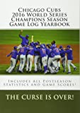 Chicago Cubs 2016 World Series Champions Season Game Log Yearbook