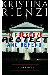 To Preserve, Protect and Defend: A Short Story Kindle Edition