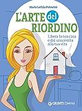 L'arte del riordino: Libera la tua casa e dai una svolta alla tua vita (Italian Edition)
