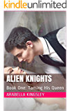 Alien Knights: Book One: Taming His Queen