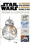Star Wars : Design et conception: 15 projets pour apprendre à dessiner en pas à pas