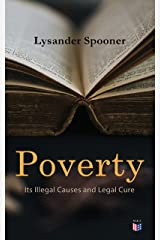 Poverty: Its Illegal Causes and Legal Cure: Lysander Spooner Kindle Edition