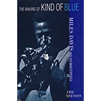 The Making of Kind of Blue: Miles Davis and His Masterpiece (English Edition)
