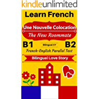 [Learn French-Bilingual Love Story] Une Nouvelle Colocation -- The New Roommate: French-English Parallel Text (French B1, French B2) (French-English Bilingual Stories)