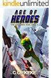 Age of Heroes: A Superhero Adventure (The Pantheon Saga Book 1)