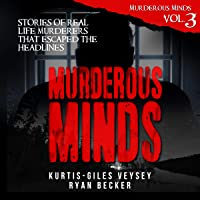 Murderous Minds, Volume 3: Stories of Real Life Murderers That Escaped the Headlines