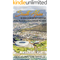 South Africa: South Africa Travel Guide: The 30 Best Tips For Your Trip To South Africa - The Places You Have To See (South Africa Travel Guide, Johannesburg, Pretoria, Cape Town Book 1)