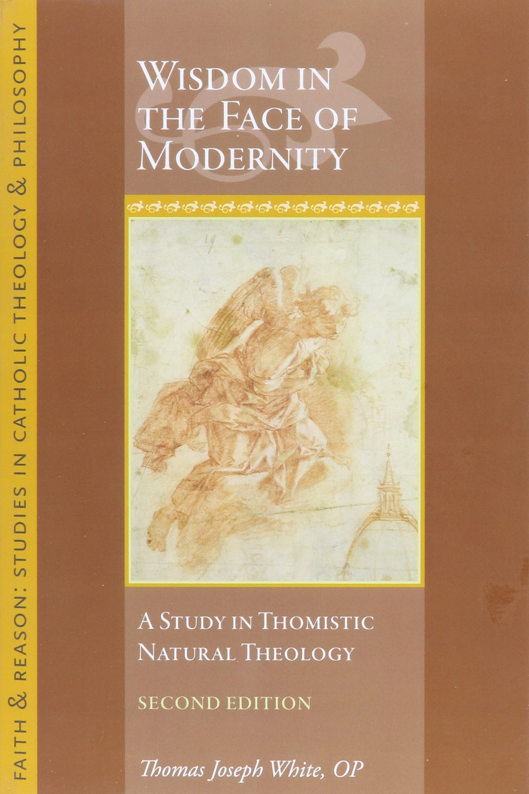 Wisdom In The Face Of Modernity  A Study In Thomistic Natural Theology  Faith And Reason  Studies In Catholic Theology And Philosophy