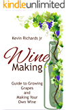 Wine Making: Wine Making Guide To Growing Grapes And Making Your Own Wine (Growing Grapes,Home Brew,Home Brew Book 2) (English Edition)