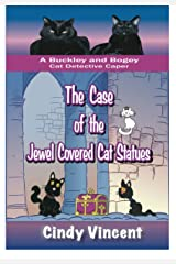 The Case of the Jewel Covered Cat Statues (A Buckley and Bogey Cat Detective Caper) (The Buckley and Bogey Cat Detective Capers Book 3) Kindle Edition