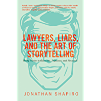 Lawyers, Liars, and the Art of Storytelling: Using Stories to Advocate, Influence, and Persuade (English Edition)