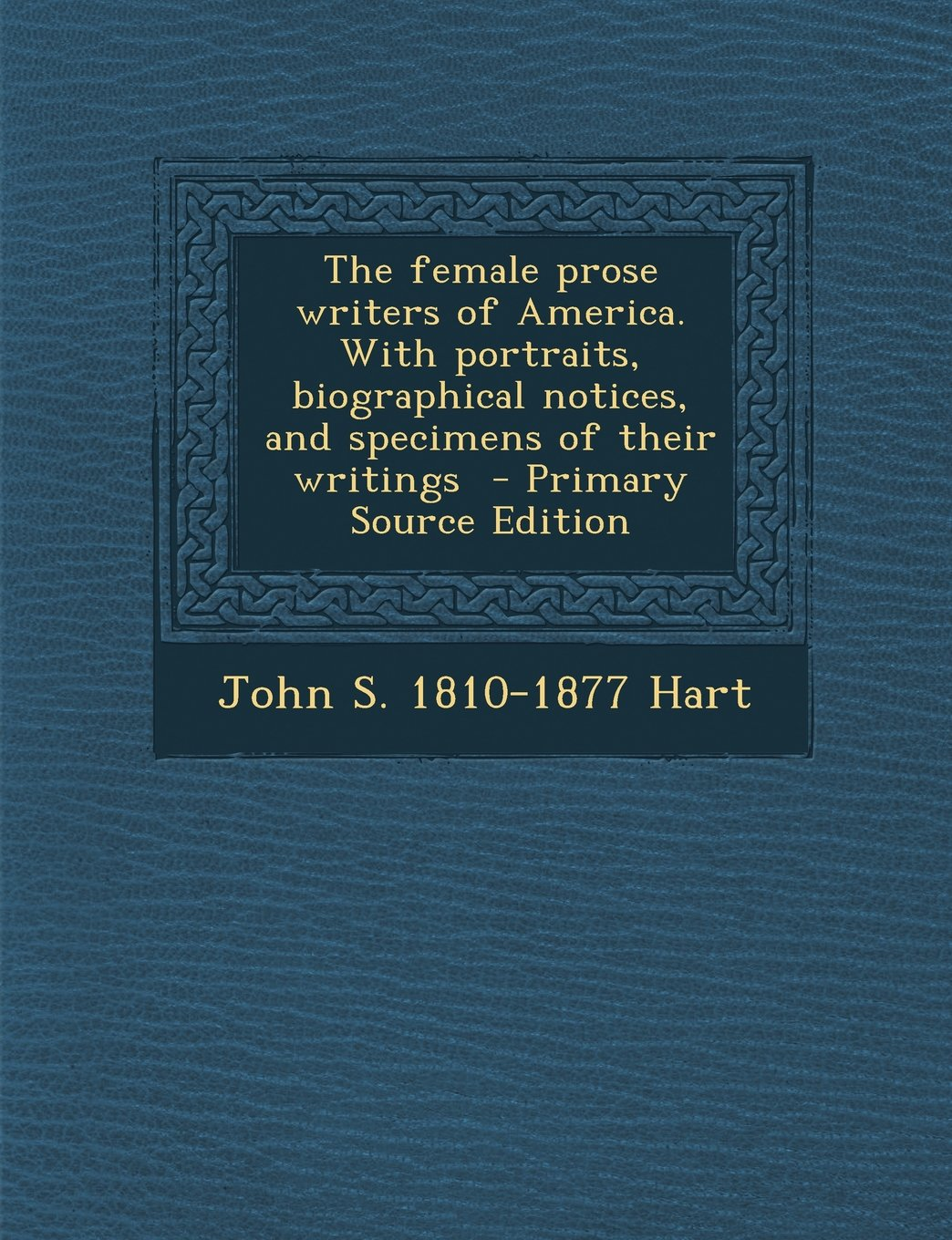 Read Online The Female Prose Writers of America. with Portraits, Biographical Notices, and Specimens of Their Writings - Primary Source Edition ebook