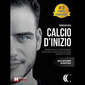 Calcio D'Inizio: Come Diventare Un Calciatore Professionista Trasformando Il Calcio Da Passione A Professione Con La…