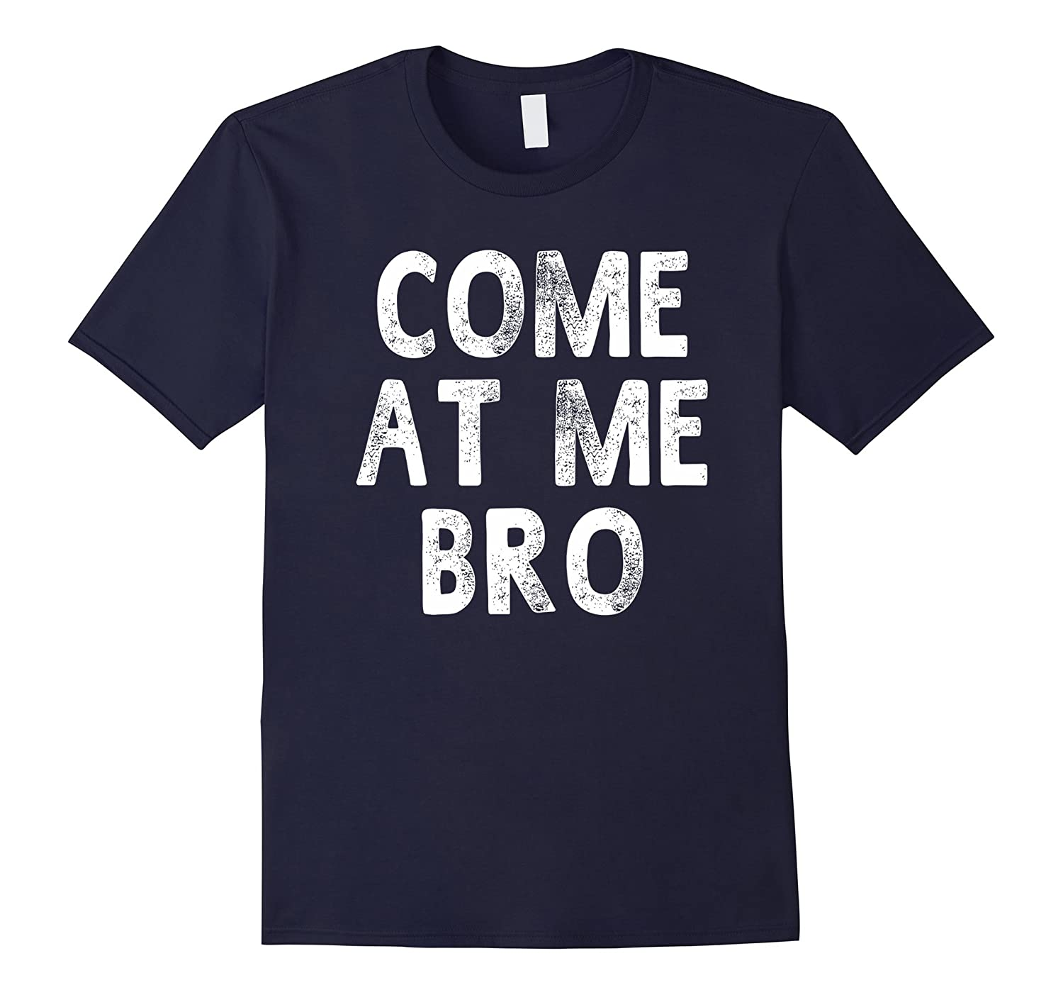 Come At Me Bro Funny Sayings Gift T-shirt Men Women