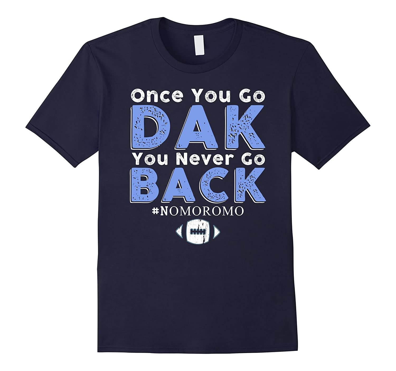 Once You Go Dak You Never Go Back Dallas Football T-Shirt-CL