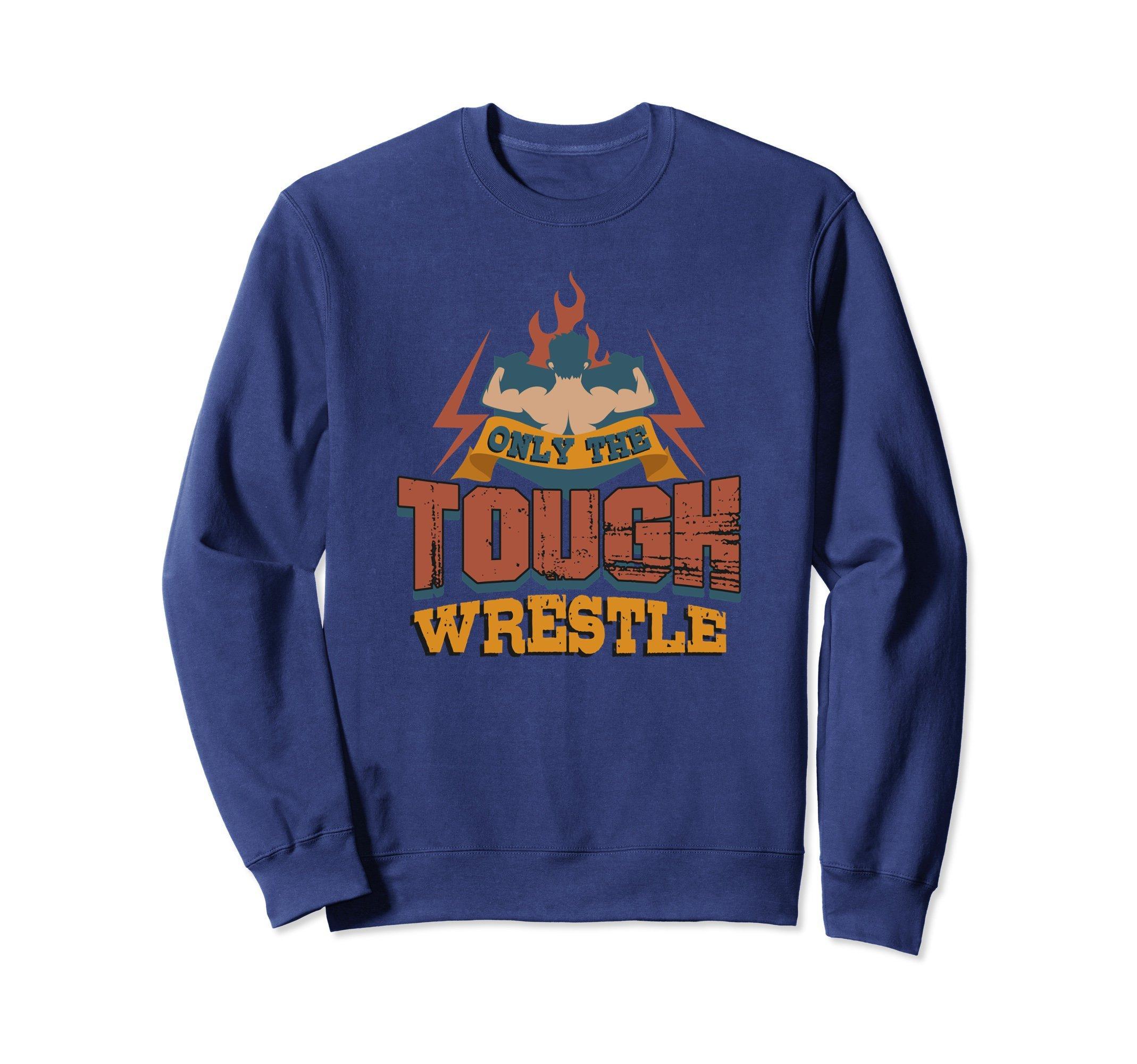 Unisex Only The Tough Wrestle Motivational Wrestling Sweatshirt XL: Navy
