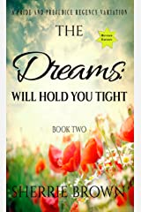 The Dreams: Will Hold You Tight: A Pride and Prejudice Regency Variation Book 2 Kindle Edition