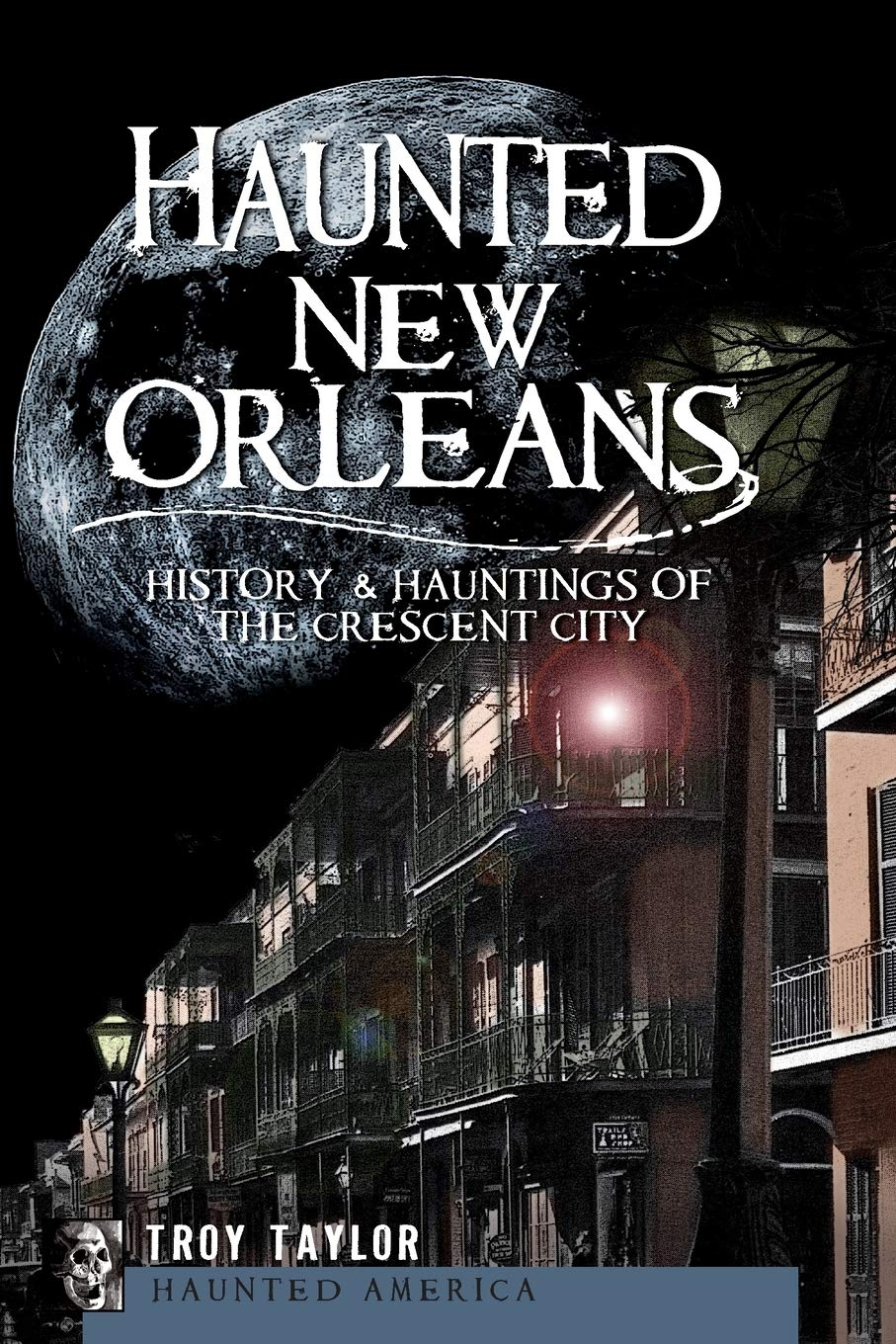 Amazon Com Haunted New Orleans History Hauntings Of The Crescent City Haunted America 9781596299443 Taylor Troy Books