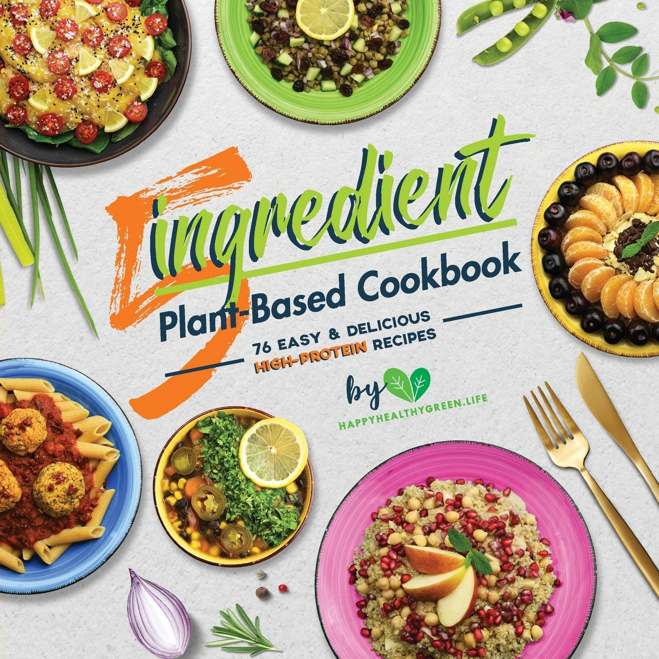 5-Ingredient Plant-Based Cookbook: 76 Easy & Delicious High-Protein Recipes (Suitable for Vegans & Vegetarians) 1