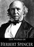 The Complete Works of Herbert Spencer: The Principles of Psychology, The Principles of Philosophy, First Principles and More (6 Books With Active Table of Contents)
