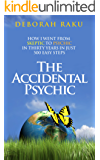 The Accidental Psychic: How I Went from Skeptic to Psychic in Thirty Years in Just 500 Easy Steps (English Edition)