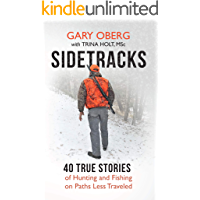 Sidetracks: 40 True Stories of Hunting and Fishing on Paths Less Traveled
