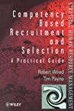 Competency-Based Recruitment and Selection: A Practical Guide (Wiley Series in Strategic HRM)