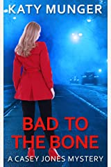 Bad To The Bone (Casey Jones Mystery Series Book 4) Kindle Edition