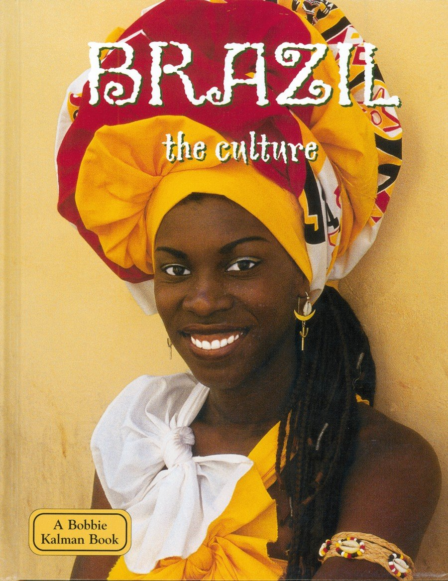 Brazil: The Culture (Lands, Peoples, and Cultures) (Lands, Peoples & Cultures)