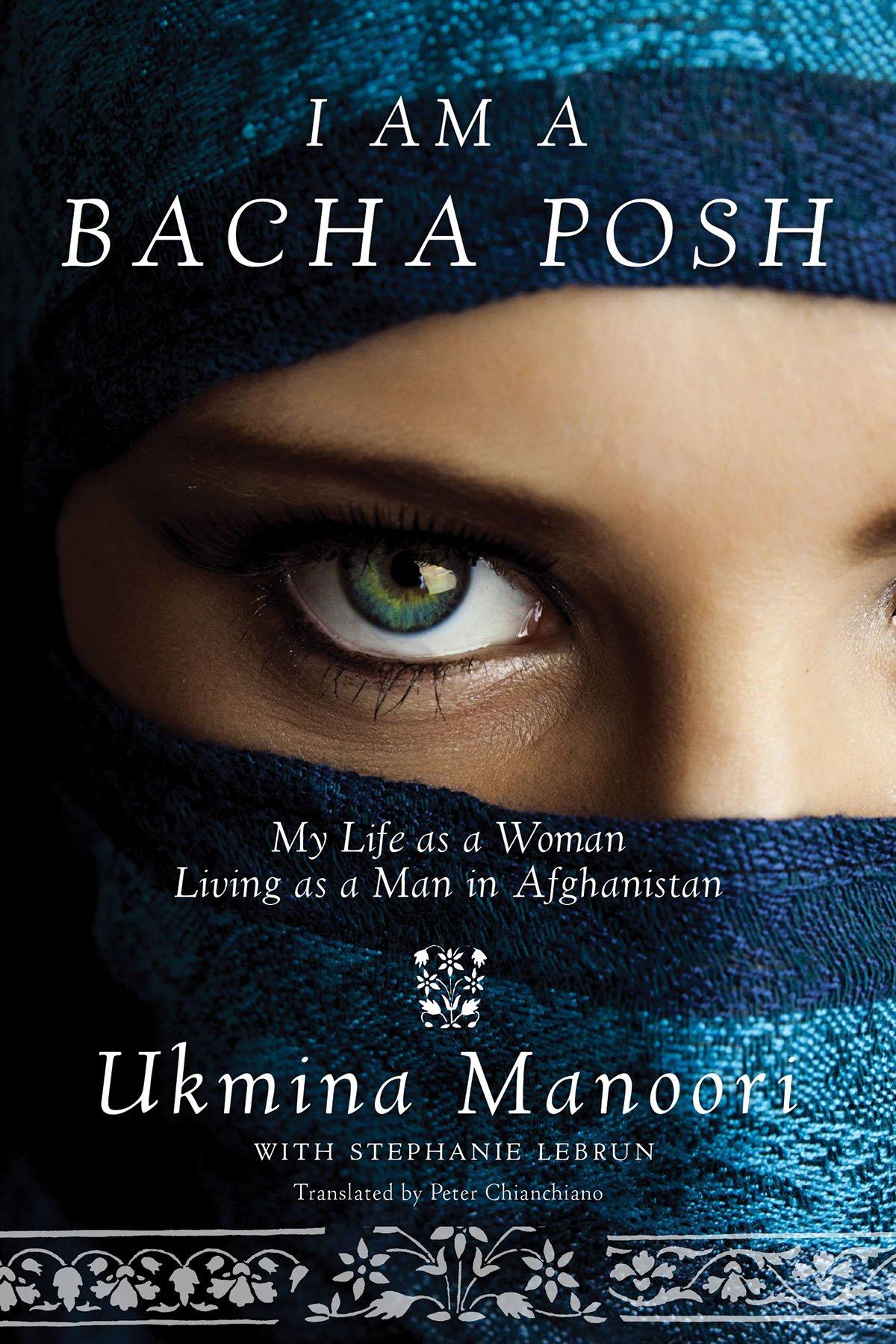 Amazon.com: I Am a Bacha Posh: My Life as a Woman Living as a Man in  Afghanistan (9781629146812): Ukmina Manoori, Peter E Chianchiano Jr. Jr.,  ...