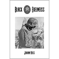 Black Edelweiss: A Memoir of Combat and Conscience by a Soldier of the Waffen-SS (English Edition)