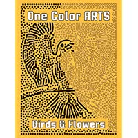 One Color ARTS: Birds & Flowers: Unique Coloring Book with just One Color to use for Adult Relaxation & Stress Relief