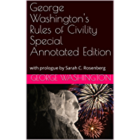 George Washington's Rules of Civility Special Annotated Edition : with prologue by Sarah C. Rosenberg