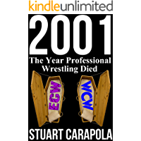 2001: The Year Professional Wrestling Died (English Edition)