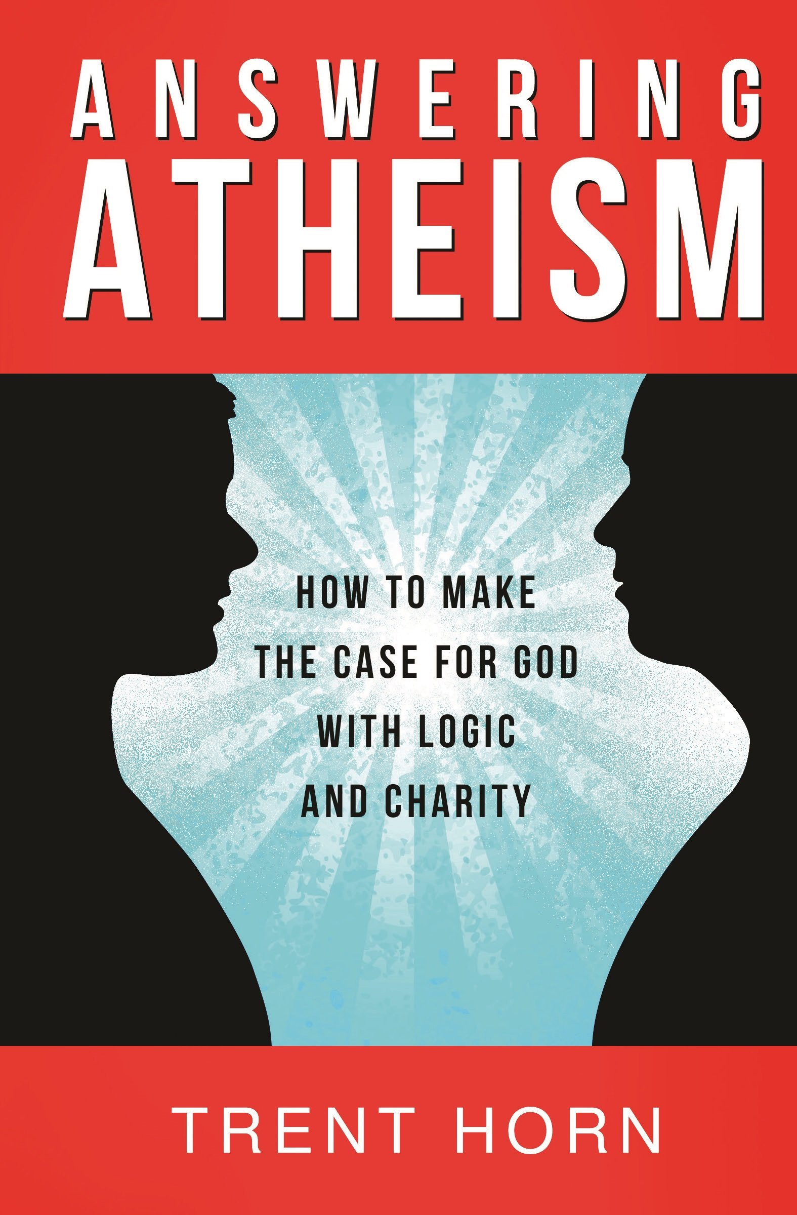 Read Online Answering Atheism: How to Make the Case for God with Logic and Charity ebook