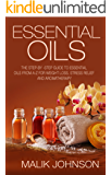 Essential Oils: The Step-by-Step Guide to Essential Oils from A-Z for Weight Loss, Stress Relief and Aromatherapy