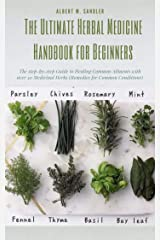 The Ultimate Herbal Medicine Handbook for Beginners: The step-by-step Guide to Healing Common Ailments with over 50 Medicinal Herbs (Remedies for Common Conditions). Kindle Edition