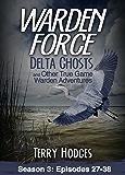 Warden Force: Delta Ghosts and Other True Game Warden Adventures: Episodes 27-38